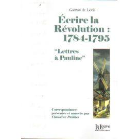 """Ecrire la Révolution : 1784-1795 - """"Lettres à Pauline"""""""