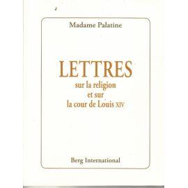 Lettres sur la religion et sur la cour de Louis XIV