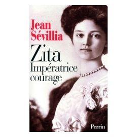Zita, impératrice courage - 1892-1989