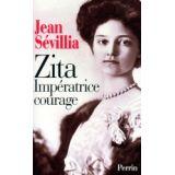 Zita Impératrice Courage - 1892-1989