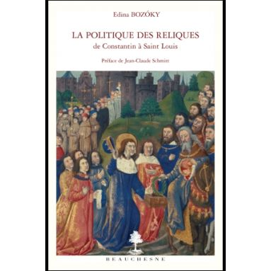 La politique des reliques de Constantin à Saint Louis