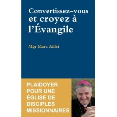 Convertissez-vous et croyez à l'Evangile