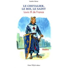 Le chevalier, le roi, le saint Louis IX de France