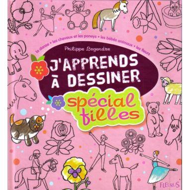 Philippe Legendre J Apprends A Dessiner Special Filles Livres En Famille