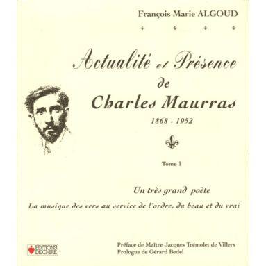 Actualité et présence de Charles Maurras Tome 1
