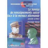 Le service de renseignements suisse face à la menace allemande 1939 - 1945