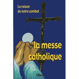La raison de notre combat la Messe Catholique