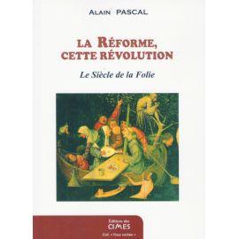 La Réforme cette Révolution - Le Siècle de la Folie