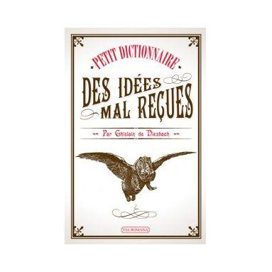 Petit Dictionnaire des Idées mal reçues