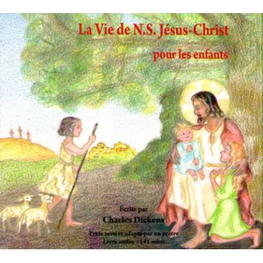 La vie de Notre Seigneur Jésus Christ pour les enfants