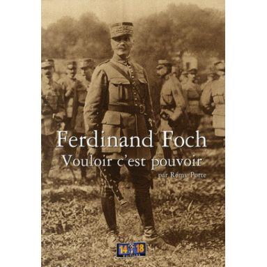 Ferdinand Foch Vouloir c'est pouvoir