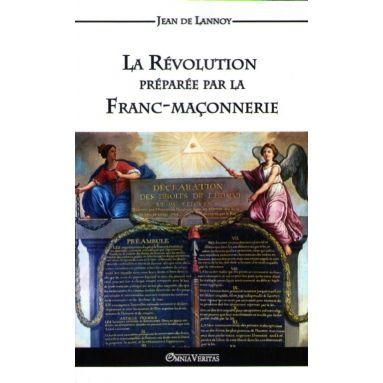 La Révolution préparée par la Franc-Maçonnerie
