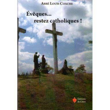 Evêques... restez catholiques !