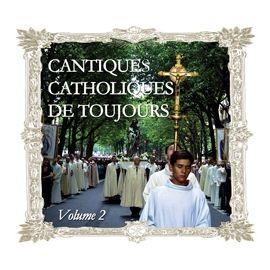 Cantiques Catholiques de Toujours - Volume 2