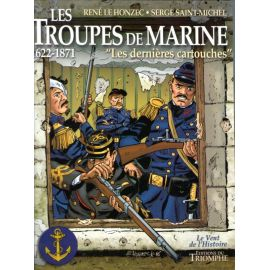 Les Troupes de Marine 1622 - 1871 Tome 1