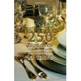 250 réponses aux questions sur les arts et plaisirs de la table