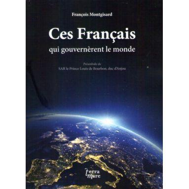 Ces Français qui gouvernèrent le monde