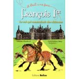 François 1er le roi qui construisait des châteaux
