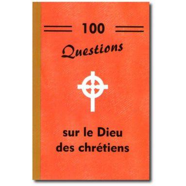 100 questions sur le Dieu des chrétiens