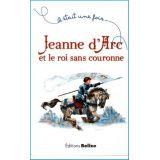 Jeanne d'Arc et le roi sans couronne