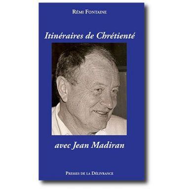 Itinéraires de chrétienté avec Jean Madiran