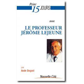 Prier 15 jours avec le professeur Jérôme Lejeune
