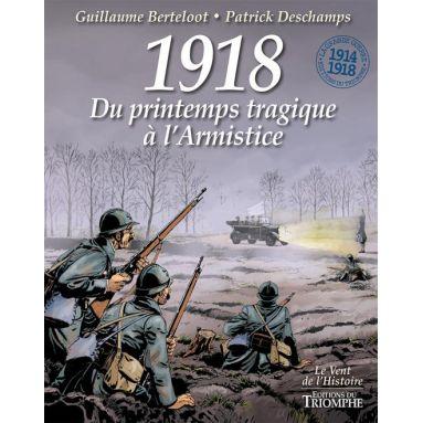 1918 Du printemps tragique à l'Armistice