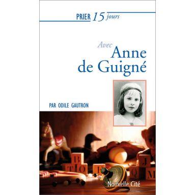 Prier 15 jours avec Anne de Guigné