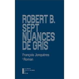 Robert B. Sept nuances de gris
