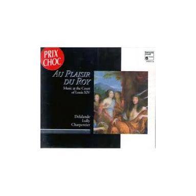 Michel-Richard Delalande - Au plaisir du Roy