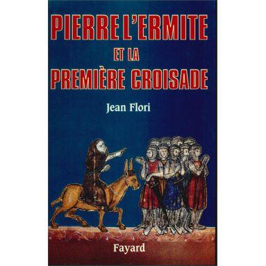 Jean Flori - Pierre l'Ermite et la première croisade