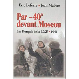 Jean Mabire - Par -40° devant Moscou