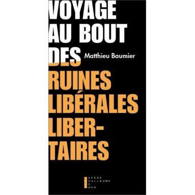Matthieu Baumier - Voyage au bout des ruines libérales libertaires