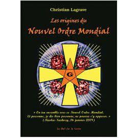 Christian Lagrave - Les origines du Nouvel Ordre Mondial