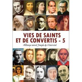 Abbaye Saint Joseph de Clairval - Vies de saints et de convertis Tome 5