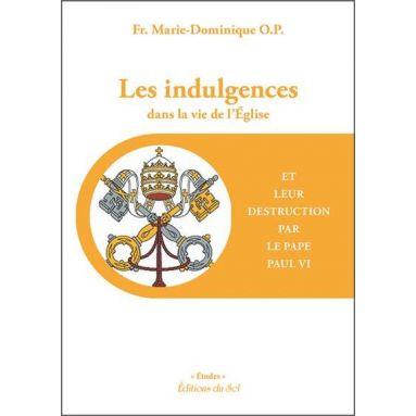 Frère Marie-Dominique - Les indulgences dans la vie de l'Eglise