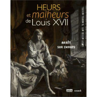Hélène Becquet - Heurs et malheurs de Louis XVII