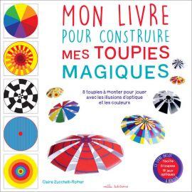 Claire Zucchelli-Romer - Mon livre pour construire mes toupies magiques