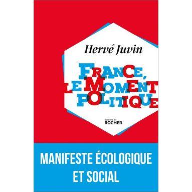 Hervé Juvin - France, le moment politique
