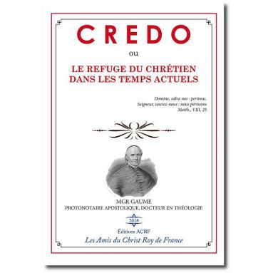 Mgr Jean-Joseph Gaume - Credo ou Le refuge des chrétiens dans les temps actuels