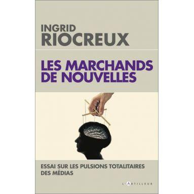 Ingrid Riocreux - Les marchands de nouvelles