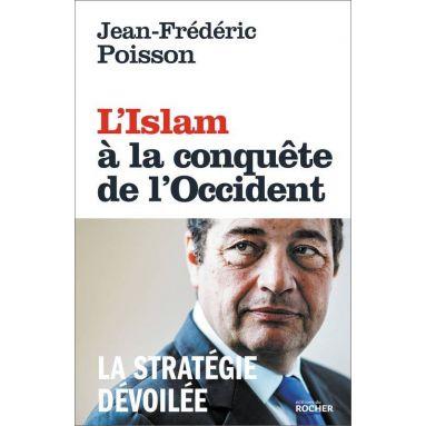 Jean-Frédéric Poisson - L'islam à la conquête de l'Occident