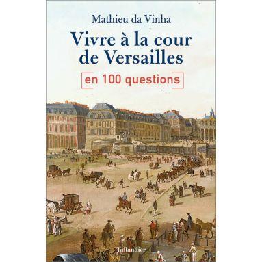Mathieu da Vinha - Vivre à la cour de Versailles