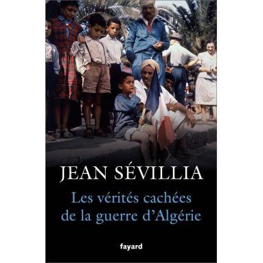 Jean Sevillia - Les vérités cachées de la guerre d'Algérie