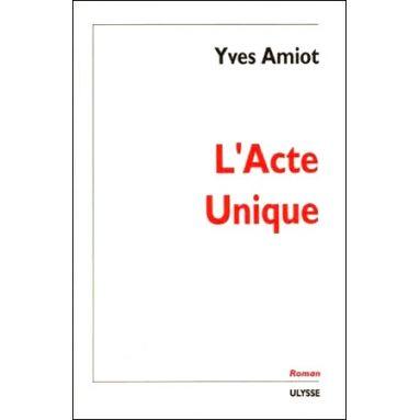 Yves Amiot - L'Acte Unique