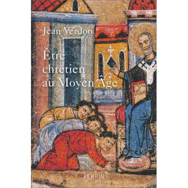 Jean Verdon - Être chrétien au Moyen Age