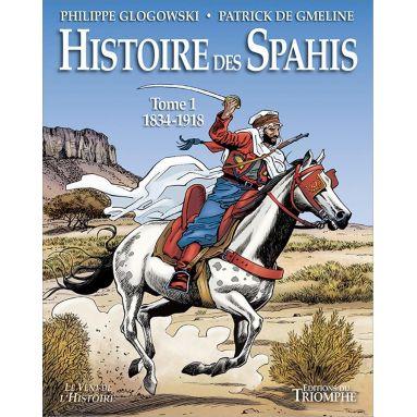 Patrick de Gmeline - Histoire des Spahis Tome 1