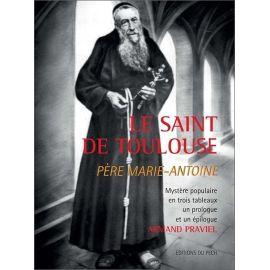 Armand Praviel - Le Saint de Toulouse Père Marie-Antoine
