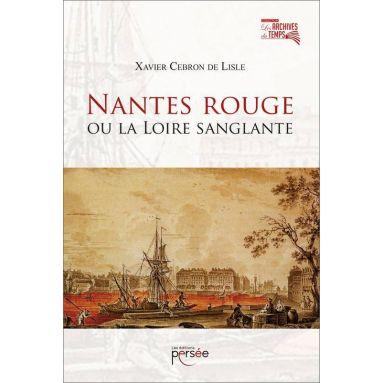Xavier Cebron de Lisle - Nantes rouge ou La Loire sanglante