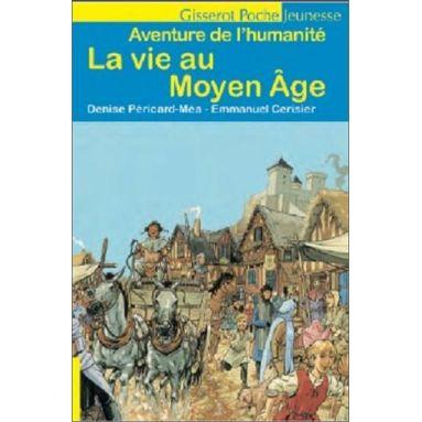 Denise Péricard-Méa - La vie au Moyen Age
